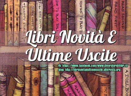 LIBRI, NOVITA' E ULTIME USCITE un blog per tenersi aggiornati e condividere
