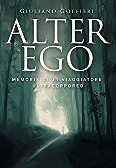"""Recensione di """"Alter Ego: memorie di un viaggiatore ultracorporeo"""" di Giuliano Golfieri"""