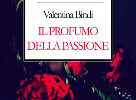 """Segnalazione di """"Il profumo della passione"""" di Valentina Bindi"""
