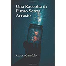 """Audio recensione de """"Una raccolta di fumo senza arrosto"""" di Aurora Garofolo"""