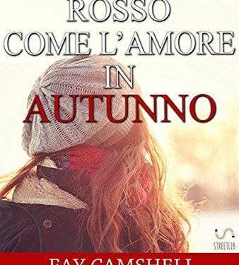 """Recensione de """"Rosso come l'amore in autunno – Le stagioni dell'amore"""" di Fay Camshell"""