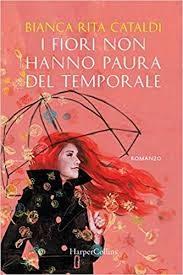 """Audio recensione de """"I fiori non hanno paura del temporale"""" di Bianca Rita Cataldi"""