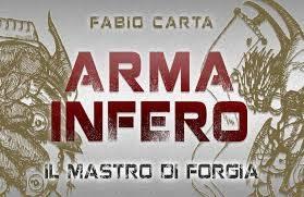 """Recensione de """"Arma Infero – Il Mastro di Forgia"""" di Fabio Carta"""