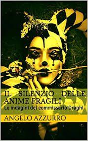 """Recensione de """"Il silenzio delle anime fragili (Le indagini del Commissario Draghi)"""" di Angelo Azzuro"""