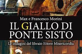 """Recensione de """"IL GIALLO DI PONTE SISTO"""" di Max e Francesco Morini"""